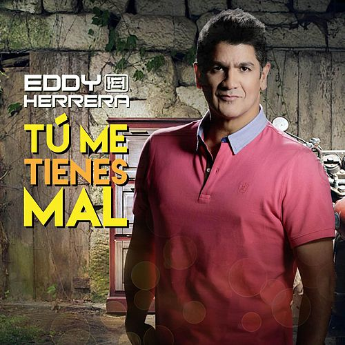 Play & Download Tu Me Tienes Mal by Eddy Herrera | Napster