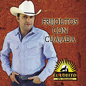 Play & Download Frijolitos Con Cuajada by El Lobito De Sinaloa | Napster
