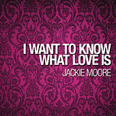 I Want To Know What Love Is by Jackie Moore