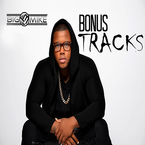 Play & Download Bonus Tracks by Big Mike | Napster
