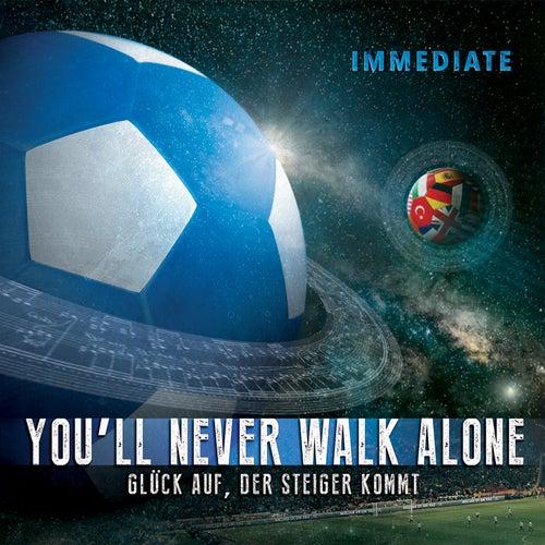 Play & Download You'll Never Walk Alone / Glück auf der Steiger kommt by Immediate | Napster