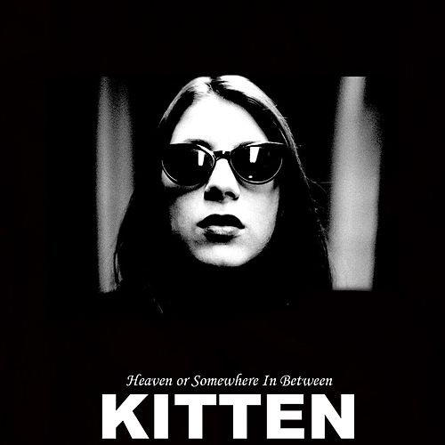 Play & Download Heaven or Somewhere in Between by Kitten | Napster