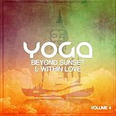 Yoga Beyond Sunsets & Within Love, Vol. 4 (Best Of Modern Relax & Meditation Music) by Various Artists