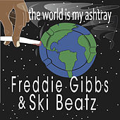 The World Is My Ashtray by Freddie Gibbs