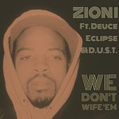 Play & Download We Don't Wife 'Em (feat. Deuce Eclipse & D.U.S.T.) - Single by Zion I | Napster