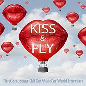 Kiss & Fly (First Class Lounge Chill Out Music For World Travellers) by Various Artists