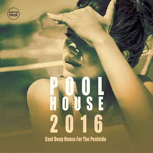 Pool House 2016 (Cool Deep House For The Poolside) by Various Artists