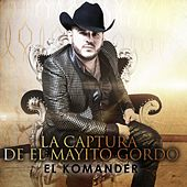 Play & Download La Captura de el Mayito Gordo by El Komander | Napster