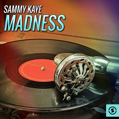 Play & Download Sammy Kaye Madness by Sammy Kaye | Napster