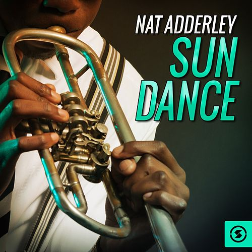 Play & Download Sun Dance by Nat Adderley | Napster