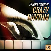 Play & Download Crazy Rhythm by Erroll Garner | Napster