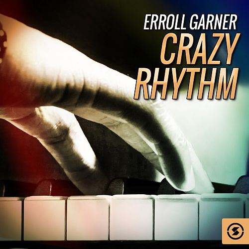 Crazy Rhythm by Erroll Garner
