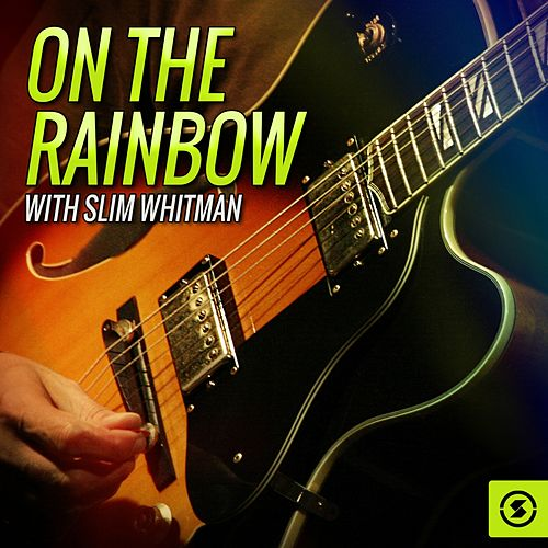 Play & Download On the Rainbow with Slim Whitman by Slim Whitman | Napster