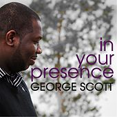 In Your Presence by George Scott