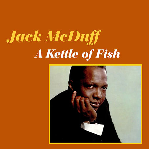 Play & Download A Kettle of Fish by Jack McDuff | Napster