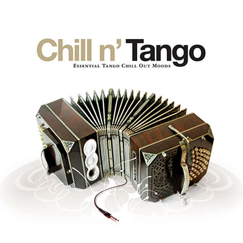 Play & Download Chill N' Tango - Essential Tango Chill Out Moods by Various Artists | Napster