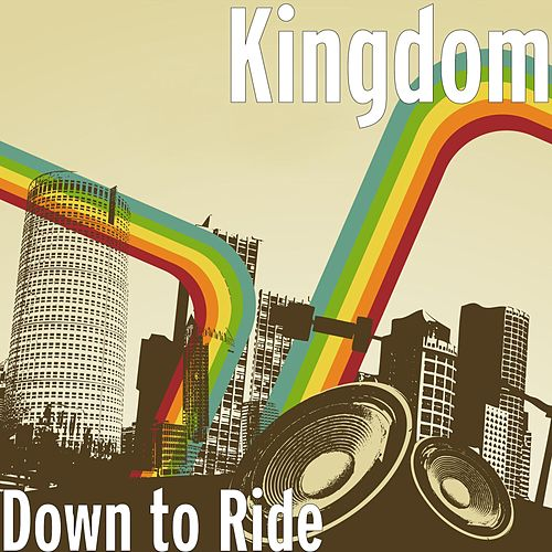 Play & Download Down to Ride by Kingdom | Napster