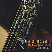 Play & Download Dream Guitars Vol. I - the Golden Age of Lutherie by Al Petteway | Napster