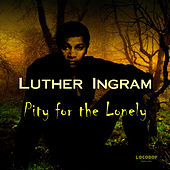 Play & Download Pity for the Lonely by Luther Ingram | Napster
