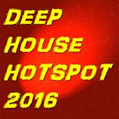 Deep House Hotspot 2016 by Various Artists
