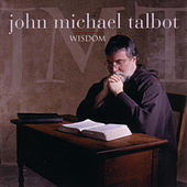 Play & Download Wisdom by John Michael Talbot | Napster