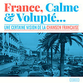 Play & Download France, calme & volupté (Une certaine vision de la chanson française) by Various Artists | Napster