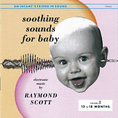 Soothing Sounds For Baby Volume 3 12 To 18 Months by Raymond Scott