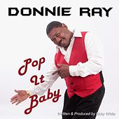 Play & Download Pop It Baby by Donnie Ray | Napster