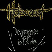 Hypnosis of Birds by Holocaust