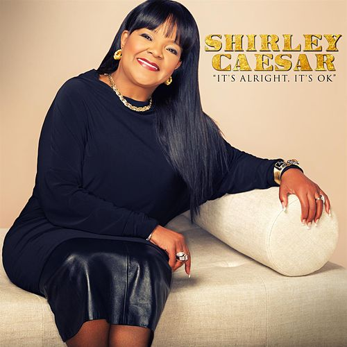 It's Alright, It's Ok by Shirley Caesar