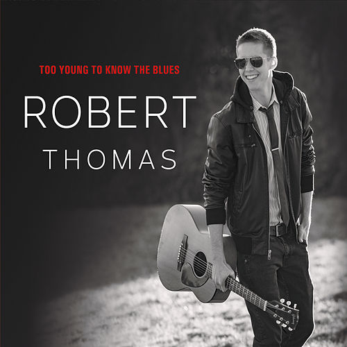 Play & Download Too Young to Know the Blues by Robert Thomas | Napster
