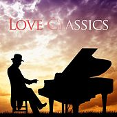 Love Classics - Relaxing Classical Background Music for Romantic Nights and Peace of Mind by Relaxing Piano Music Club