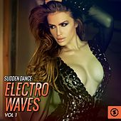 Play & Download Sudden Dance: Electro Waves, Vol. 1 by Various Artists | Napster