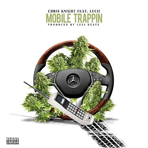 Mobile Trappin (feat. Lucii) by Chris Knight