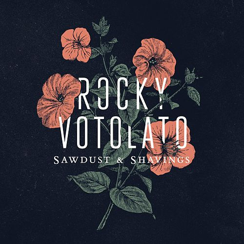 Play & Download Sawdust & Shavings by Rocky Votolato | Napster