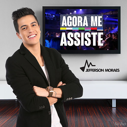 Agora Me Assiste (Ao Vivo) de Jefferson Moraes