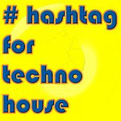 # Hashtag For Techno House by Various Artists
