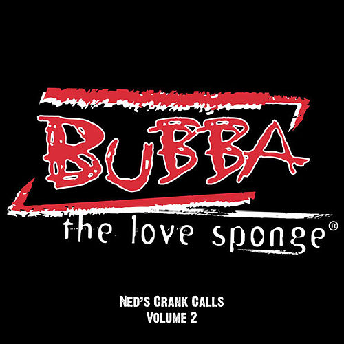 Ned's Crank Calls Vol. 2 by Bubba the Love Sponge