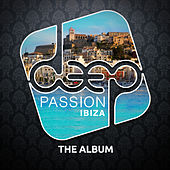 Play & Download Deep Passion Ibiza (The Album) by Various Artists | Napster