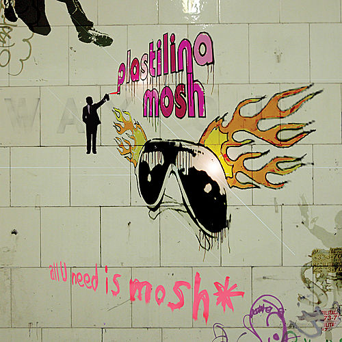 All U Need Is Mosh by Plastilina Mosh