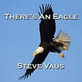 There's An Eagle by Steve Vaus
