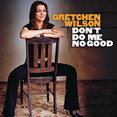 Play & Download Don't Do Me No Good by Gretchen Wilson | Napster