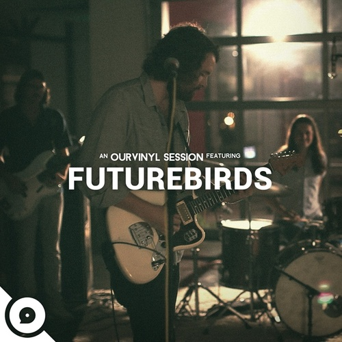Play & Download OurVinyl Sessions | Futurebirds by Futurebirds | Napster