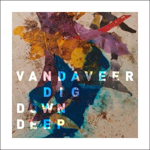 Dig Down Deep by Vandaveer