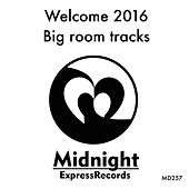 Play & Download Welcome 2016 Big Room Tracks - EP by Various Artists | Napster