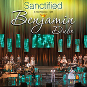 Play & Download Sanctified in His Presence by Benjamin Dube | Napster