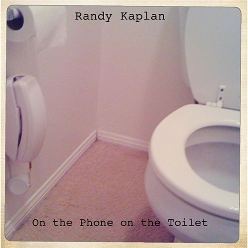 On the Phone on the Toilet by Randy Kaplan