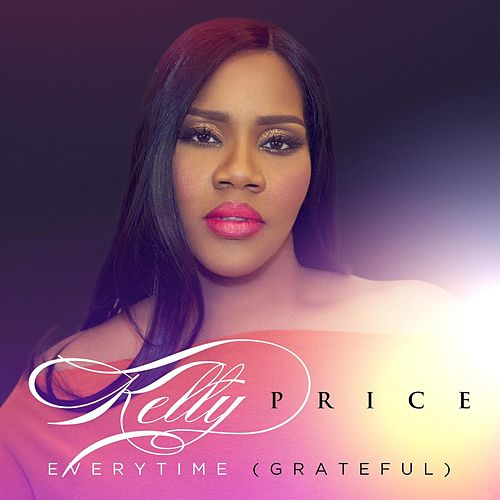 Everytime (Grateful) - Single by Kelly Price