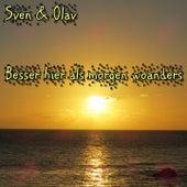 Besser hier als morgen woanders by Sven & Olav