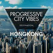 Play & Download Progressive City Vibes - Destination Hongkong by Various Artists | Napster